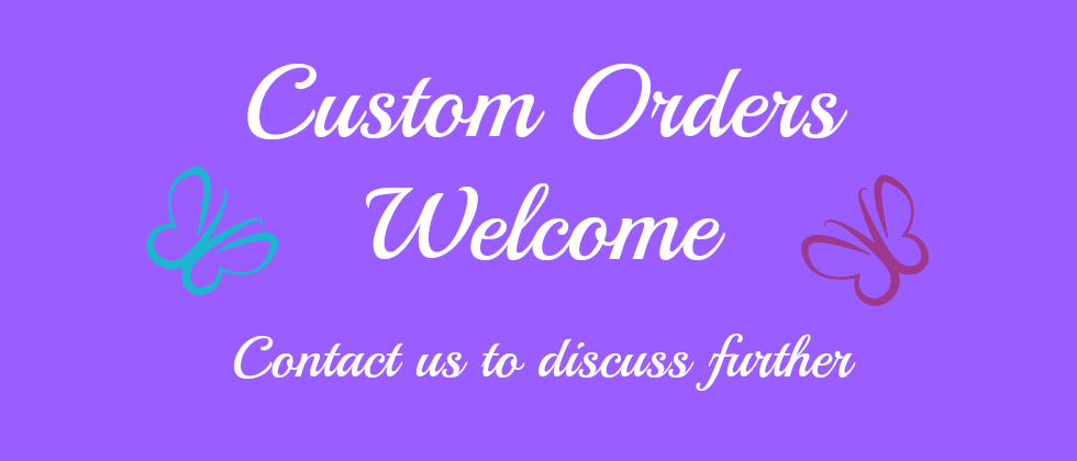 Custom Orders Welcome